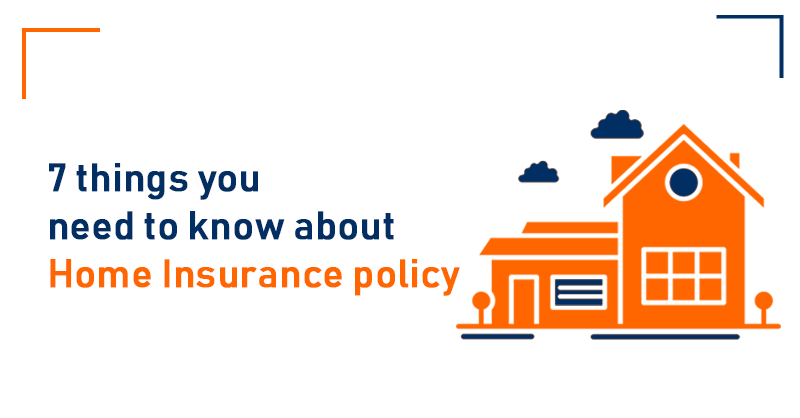 7 things you need to know about Home Insurance policy