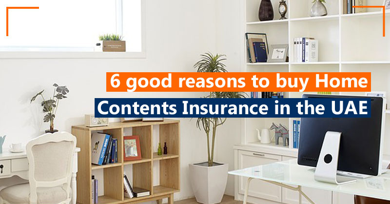 6 good reasons to buy Home Contents Insurance in the UAE