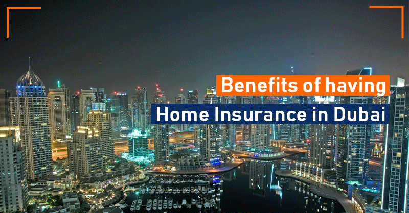 Benefits of having Home Insurance in Dubai
