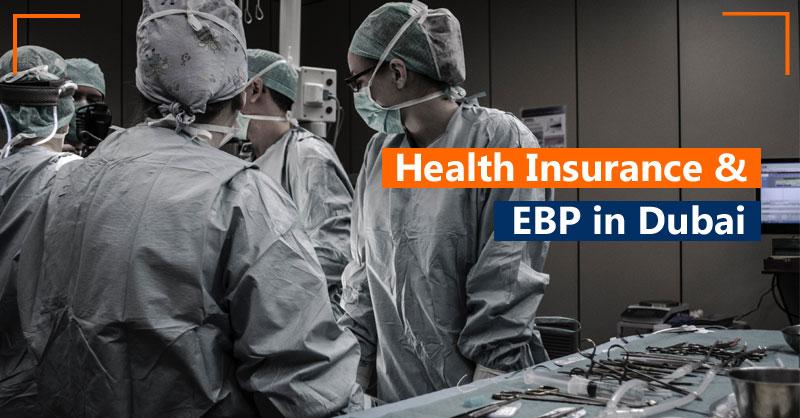 Health insurance & EBP in Dubai