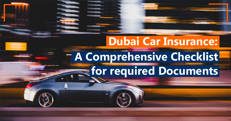 Dubai Car Insurance: A Comprehensive Checklist for required Documents