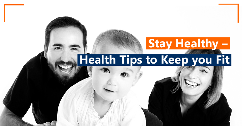 Stay Healthy – Health Tips to keep you fiT