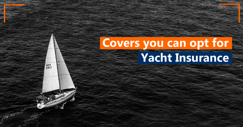 Covers you can opt for Yacht Insurance