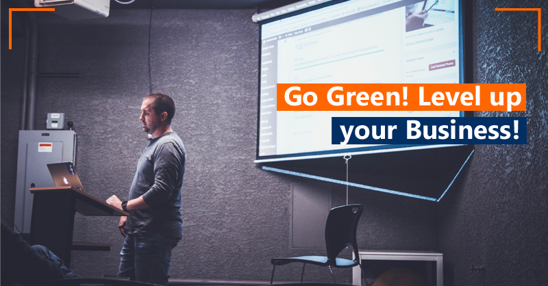 Go Green! Level up your Business